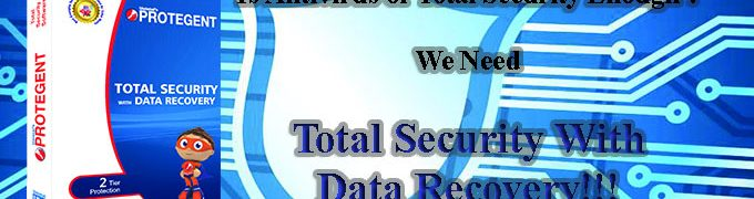 Antivirus or Total Security is Not Eough - We Need Total Security With Data Recovery